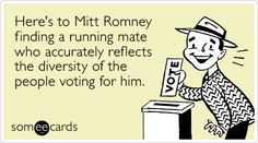 Here's to Mitt Romney finding a running mate who accurately reflects the diversity of the people voting for him. #ecard
