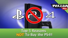 Top 5 Reasons to NOT Buy the PS4 !