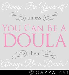 Be a Doula...http://www.cappa.net/get-certified.php?labor-doula#jobs #DOULA