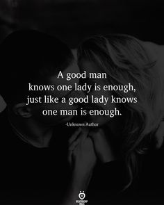 A good man knows one lady is enough, just like a good lady knows one man is enough.  Unknown Author  . . . . . .#relationship #quote #love #couple #quotes Talking Quotes, Real Talk Quotes, Quotes To Live By, Love Me More, Really Love You, Deep Relationship Quotes, Words Quotes, Sayings, Couple Quotes