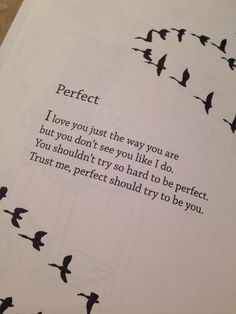 You shouldnt try so hard to be perfect; Perfect should try to be you... Thats adorable!