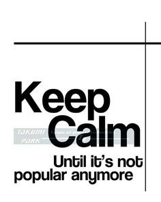 """This funny keep calm quote art print is called """"Keep Calm Until It's Not Popular Anymore"""". The quote art is a photo print. Keep calm quote art by Takumi Park. $12.88 and up."""