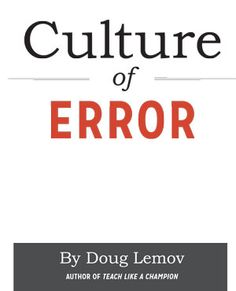 Learn to build a Classroom of Error in the classroom with this free ebook from Doug Lemov.