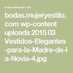bodas.mujeryestilo.com wp-content uploads 2015 03 Vestidos-Elegantes-para-la-Madre-de-la-Novia-4.jpg