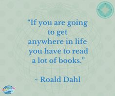Quote by Roald Dahl. Read a lot of books.