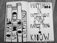 Happiness in intelligent people is the rarest thing I know. ~ Hemingway