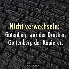 Nicht verwechseln: Gutenberg war der Drucker, Guttenberg der Kopierer.