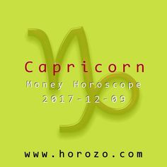 Capricorn Money horoscope for 2017-12-09: It takes more than perseverance to get past your financial hurdles. No matter how hard you try, all you can generate is worry when what you need is money. Focus your energy on family instead..capricorn