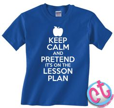 Keep Calm and Pretend Its On The Lesson Plan by CasesandTees, $14.99