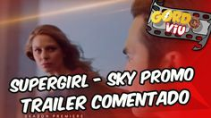 Supergirl - Sky promo Segunda temporada - Trailer Comentado