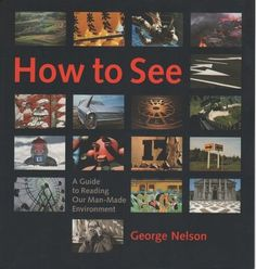 How to See : A Guide to Reading Our Man-Made Environment