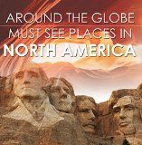 Free Kindle Book -  [Travel][Free] Around The Globe - Must See Places in North America: North America Travel Guide for Kids (Children's Explore the World Books)