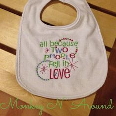 All because two people fell in love bib. Get yours: www.facebook.com/monkeynaroundcreations
