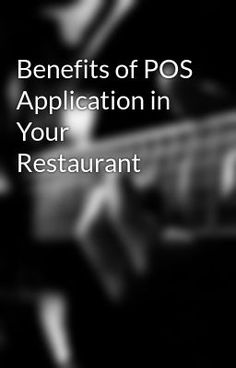 #wattpad #short-story Best Point of Sale Application: If you're investing your budget in the restaurant business. The restaurant business is fastest way to get success in the crowded and competitive restaurant industry. Modify the interior and decors and increase in foot traffic and word-of-mouth by focusing your market...