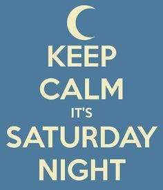 KEEP CALM IT'S SATURDAY NIGHT