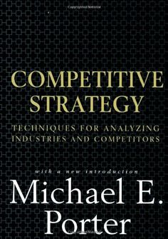 Competitive Strategy: Techniques for Analyzing Industries and Competitors by Michael E. Porter, http://www.amazon.ca/dp/0684841487/ref=cm_sw_r_pi_dp_sDvWqb14T6H2D