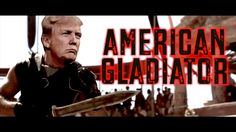 Donald Trump is the American Gladiator *Warning Graphic Content-->Blood & Guts.* https://youtu.be/W9tcswoomvM