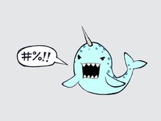 Narwhal - This is a mean one, Diane!