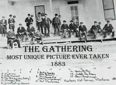 "Pictured here are some of the most famous (and/or ""infamous"") people of the late 1800's...  Wyatt Earp, Teddy Roosevelt, Doc Holliday (John Henry), Morgan Earp, ""Liver Eating"" Johnson, Butch Cassidy (Robert LeRoy Parker), The Sundance Kid (Harry Alonzo Longabaugh), Bat Masterson, Harry Britton, Judge Roy Bean, Ben Greenough."