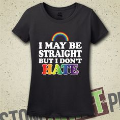 I May Be Straight But I Don't Hate T-Shirt by CustomShirtPrints
