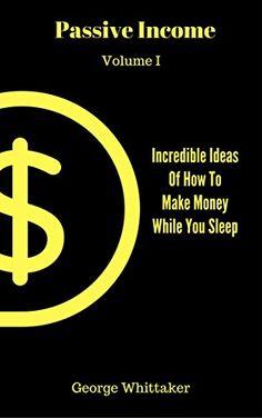 Passive Income: Incredible Ideas of How to Make Money Whi... https://www.amazon.com/dp/B06XCCTTC2/ref=cm_sw_r_pi_dp_x_UvXVybM5P9CRC