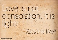 simone weil quotes on love | Simone Weil: Love is not consolation. It is light. love. Meetville ...