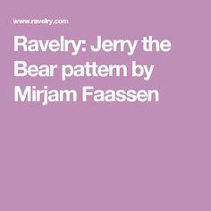 Ravelry: Jerry the Bear pattern by Mirjam Faassen