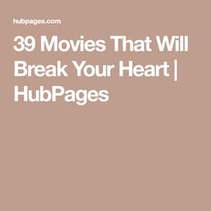 39 Movies That Will Break Your Heart | HubPages
