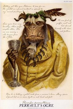Ogre (Family: Stultibrutidae) They are scavengers & bully humans & faeries into giving up food, land, & wealth. Ogres are vain & lazy;  often leading to their downfall | Ogres large in their natural form but ability to shape & shift to creatures small & larger | Share strengths & limitations | To shift into a form ogre must have seen a creature it wishes to be, & it can remain in that guise for a limited time | Ogres solitary creatures & highly unusual to see more than one in the same place.