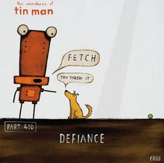 Defiance - The adventures of tin man Tony Cribb - artist New Zealand Art, Tin Man, Wall Art For Sale, Contemporary Artwork, Crazy Dog, Some Words, Art Pictures, Note Cards, Illustrators