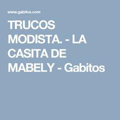 TRUCOS MODISTA. - LA CASITA DE MABELY - Gabitos