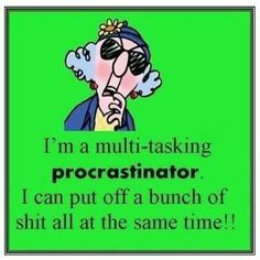 Happy Birthday Quotes : Im a multi-tasking PROCRASTINATOR. I can put off a bunch os shit all at the same. Funny Cartoons, Funny Jokes, Hilarious Sayings, Senior Humor, Happy Birthday Quotes, Funny Cute, Funny Work, Picture Quotes, Friends