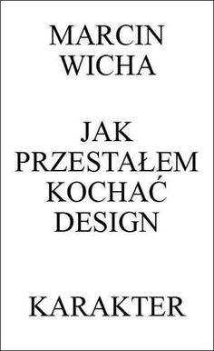 Jak przestałem kochać design -   Wicha Marcin , tylko w empik.com: 30,99 zł.  >> http://www.empik.com/jak-przestalem-kochac-design-wicha-marcin,p1105740677,ksiazka-p