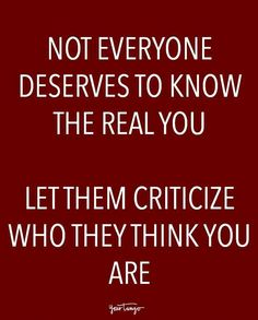"""Sassy Quotes To Help You Stay Real Around FAKE People """"Not everyone deserves to know the real you. Let them criticize who they think you are.""""""""Not everyone deserves to know the real you. Let them criticize who they think you are. Life Quotes Love, Sassy Quotes, New Quotes, Quotes To Live By, Friend Quotes, Cheeky Quotes, Sassy Sayings, Mommy Quotes, True Sayings"""