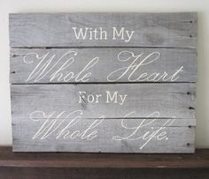With My Whole Heart For My Whole Life Barnwood Sign by MsDsSigns, $30.00