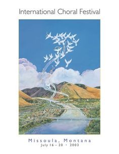 This beautiful, softly rendered image for the famous International Choral Festival features a landscape of the Missoula valley with doves and music notes flying overhead. This poster was reproduced from an original gouache painting. In 2006 Mary Beth's husband, Monte Dolack created a poster for the International Choral Festival. International Choral Festival 2003 #choirs #doves #international-choral-festival #landscape #mary-beth-percival #missoula #music #songbirds