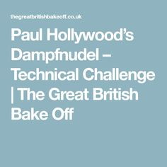 Paul Hollywood's Dampfnudel – Technical Challenge | The Great British Bake Off
