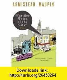Further Tales of the City Armistead Maupin ,   ,  , ASIN: B001V877N8 , tutorials , pdf , ebook , torrent , downloads , rapidshare , filesonic , hotfile , megaupload , fileserve