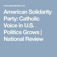American Solidarity Party: Catholic Voice in U.S. Politics Grows | National Review