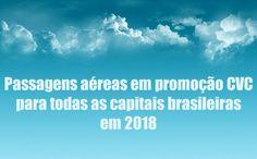 PASSAGENS CVC 2018 para as capitais do Brasil #brasil #passagens #voos #cvc #2018 #viagens #promoção #dicas