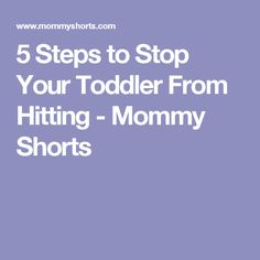 5 Steps to Stop Your Toddler From Hitting - Mommy Shorts