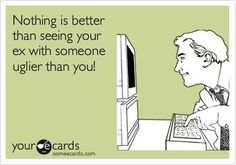 Actually, nothing feels better than seeing how damned ugly your ex has become.. That's a definite winner.;)