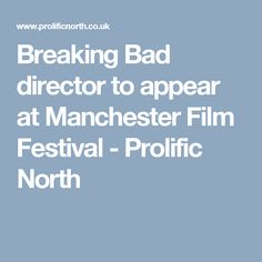Breaking Bad director to appear at Manchester Film Festival - Prolific North
