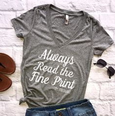 Always read the fine print (V-Neck) | Pregnancy Announcement, pregnancy reveal, funny maternity shirt, pregnant shirt, pregnancy announcement, mommy to be, I'm pregnant, does this shirt make me look pregnant?