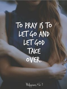 To pray is to let go and let God take over ~~I Love the Bible and Jesus Christ, Christian Quotes and verses. Quotes About God, Quotes To Live By, Me Quotes, Faith Quotes, Bible Quotes About Leadership, Jesus Christ Quotes, Jesus Faith, Friend Quotes, Happy Quotes