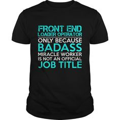 FRONT END LOADER OPERATOR Only Because Badass Miracle Worker Isn't An Official Job Title T-Shirts, Hoodies. ADD TO CART ==► https://www.sunfrog.com/Jobs/FRONT-END-LOADER-OPERATOR-Badass1-P4-Black-Guys.html?id=41382