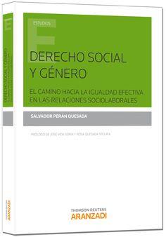 Derecho social y género : el camino hacia la igualdad efectiva en las relaciones sociolaborales / Salvador Perán Quesada.    Aranzadi, 2014