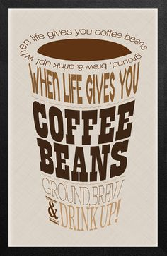 Word Art Typography Poster, Inspirational Custom Coffee Quote, Print, When Life Gives You Coffee Beans, Ground, Brew & Drink Up, 4-Color on Etsy, $18.00