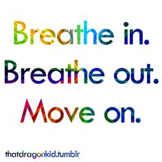 Breathe in. Breathe out. Move On. #strength #inspiration