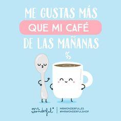 Me gustas más que mi café de las mañanas Mr Wonderful